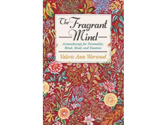 Fragrant Mind_ Aromatherapy for Personality Mind Mood and